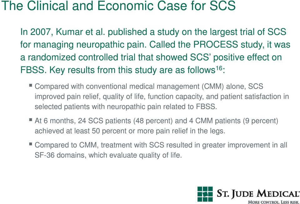 Key results from this study are as follows 16 : Compared with conventional medical management (CMM) alone, SCS improved pain relief, quality of life, function capacity, and patient