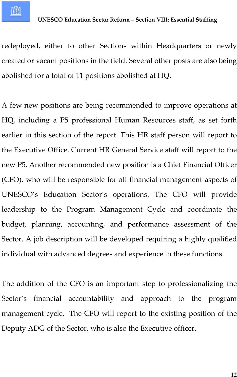 This HR staff person will report to the Executive Office. Current HR General Service staff will report to the new P5.