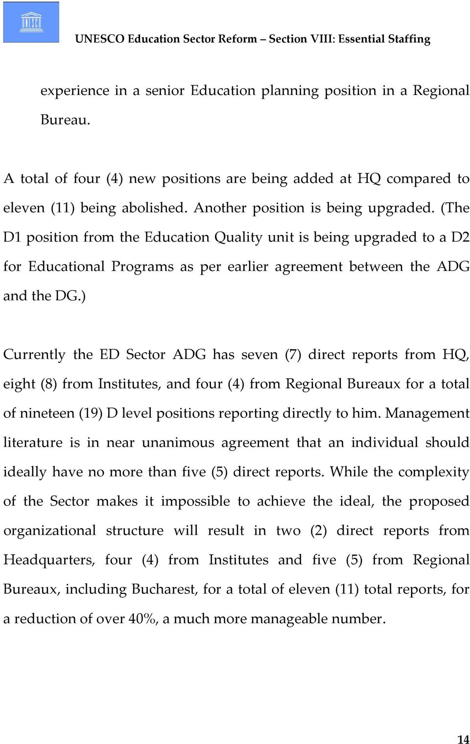 ) Currently the ED Sector ADG has seven (7) direct reports from HQ, eight (8) from Institutes, and four (4) from Regional Bureaux for a total of nineteen (19) D level positions reporting directly to