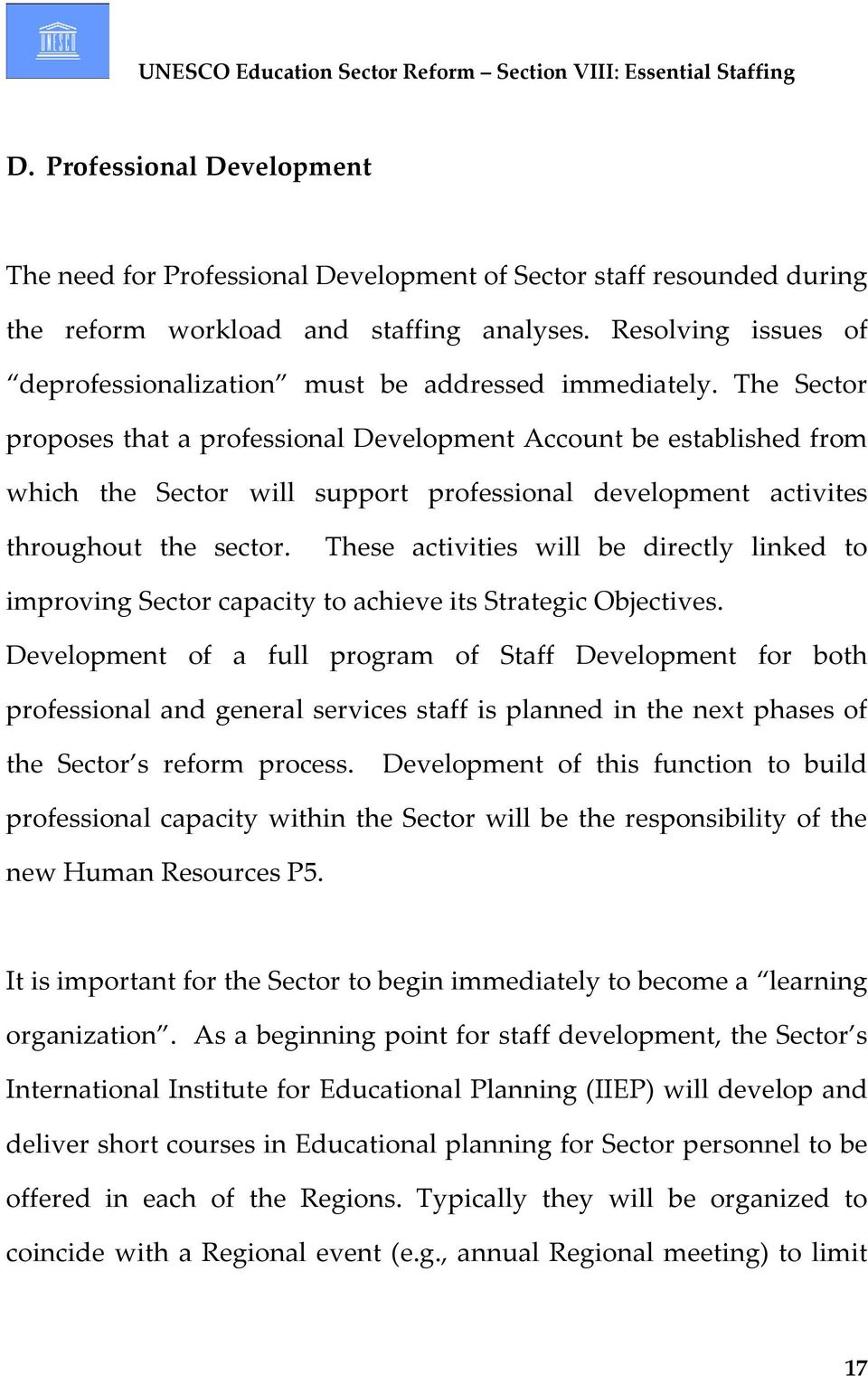 The Sector proposes that a professional Development Account be established from which the Sector will support professional development activites throughout the sector.