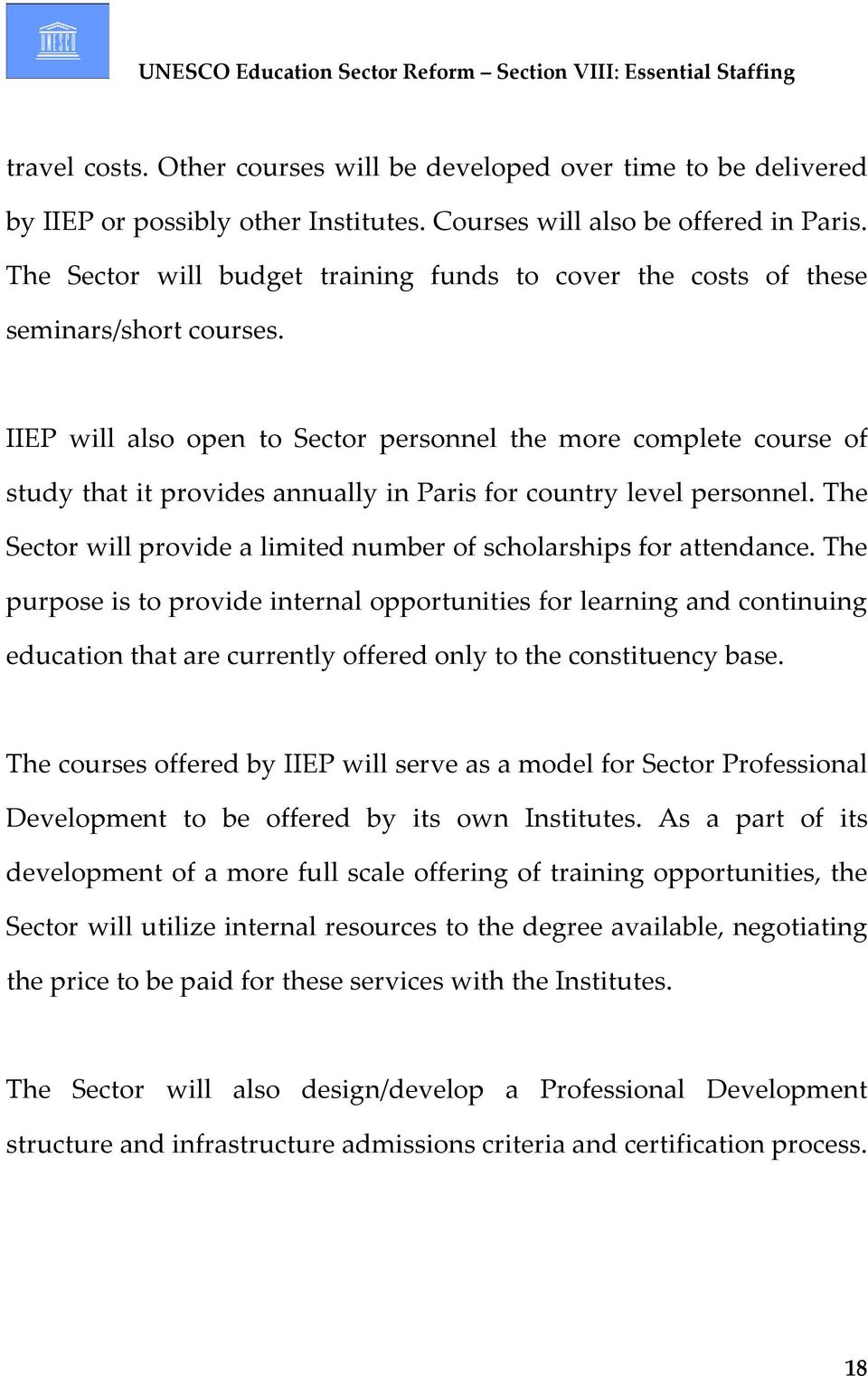 IIEP will also open to Sector personnel the more complete course of study that it provides annually in Paris for country level personnel.
