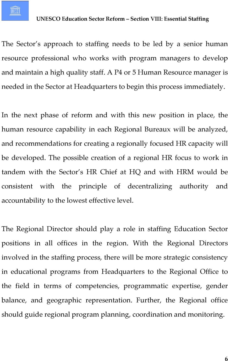 In the next phase of reform and with this new position in place, the human resource capability in each Regional Bureaux will be analyzed, and recommendations for creating a regionally focused HR