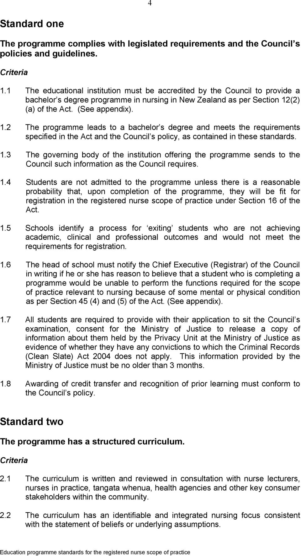 (2) (a) of the Act. (See appendix). 1.2 The programme leads to a bachelor s degree and meets the requirements specified in the Act and the Council s policy, as contained in these standards. 1.3 The governing body of the institution offering the programme sends to the Council such information as the Council requires.