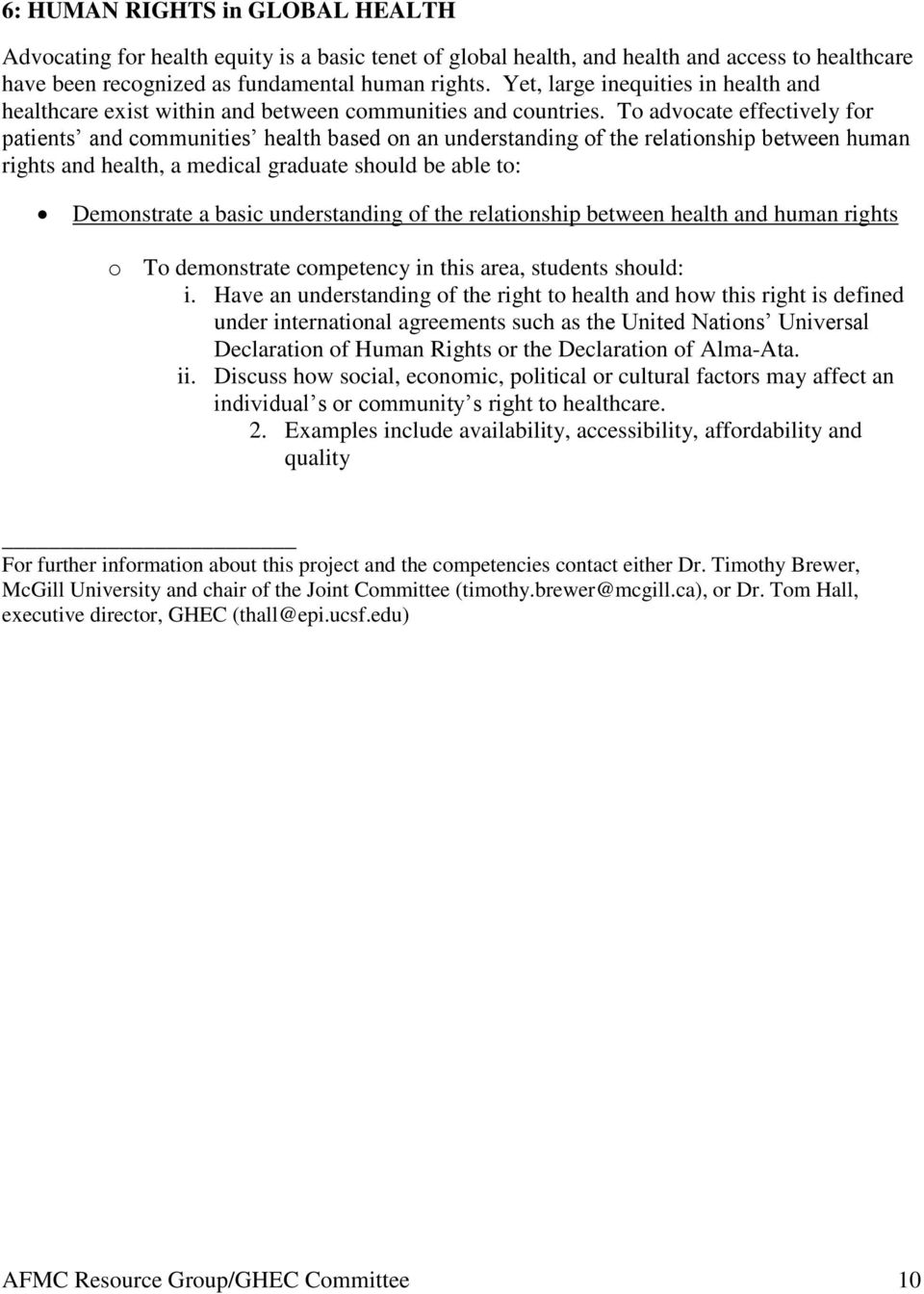 To advocate effectively for patients and communities health based on an understanding of the relationship between human rights and health, a medical graduate should be able to: Demonstrate a basic