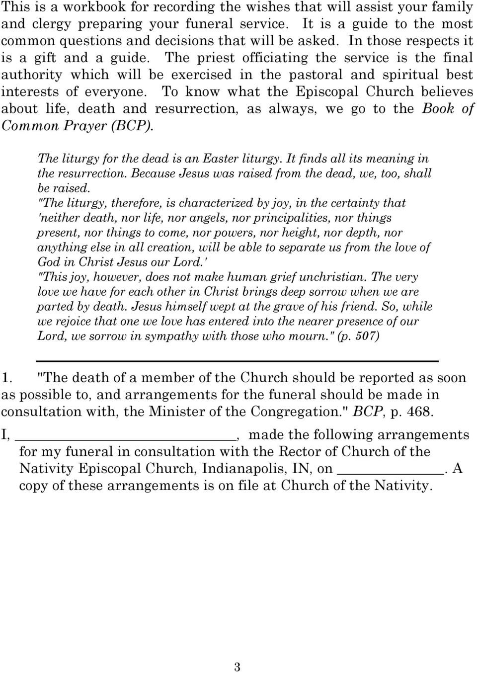 To know what the Episcopal Church believes about life, death and resurrection, as always, we go to the Book of Common Prayer (BCP). The liturgy for the dead is an Easter liturgy.