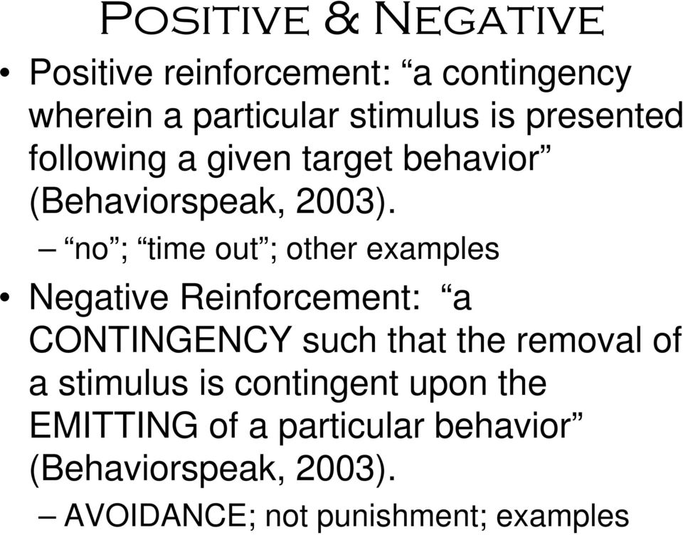 no ; time out ; other examples Negative Reinforcement: a CONTINGENCY such that the removal of