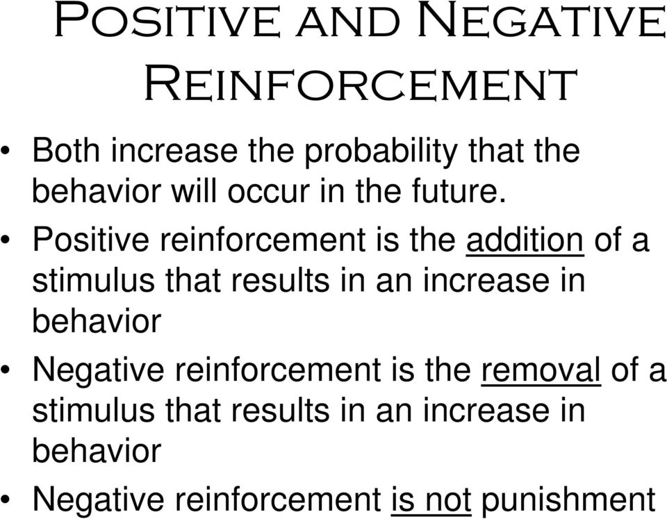 Positive reinforcement is the addition of a stimulus that results in an increase in