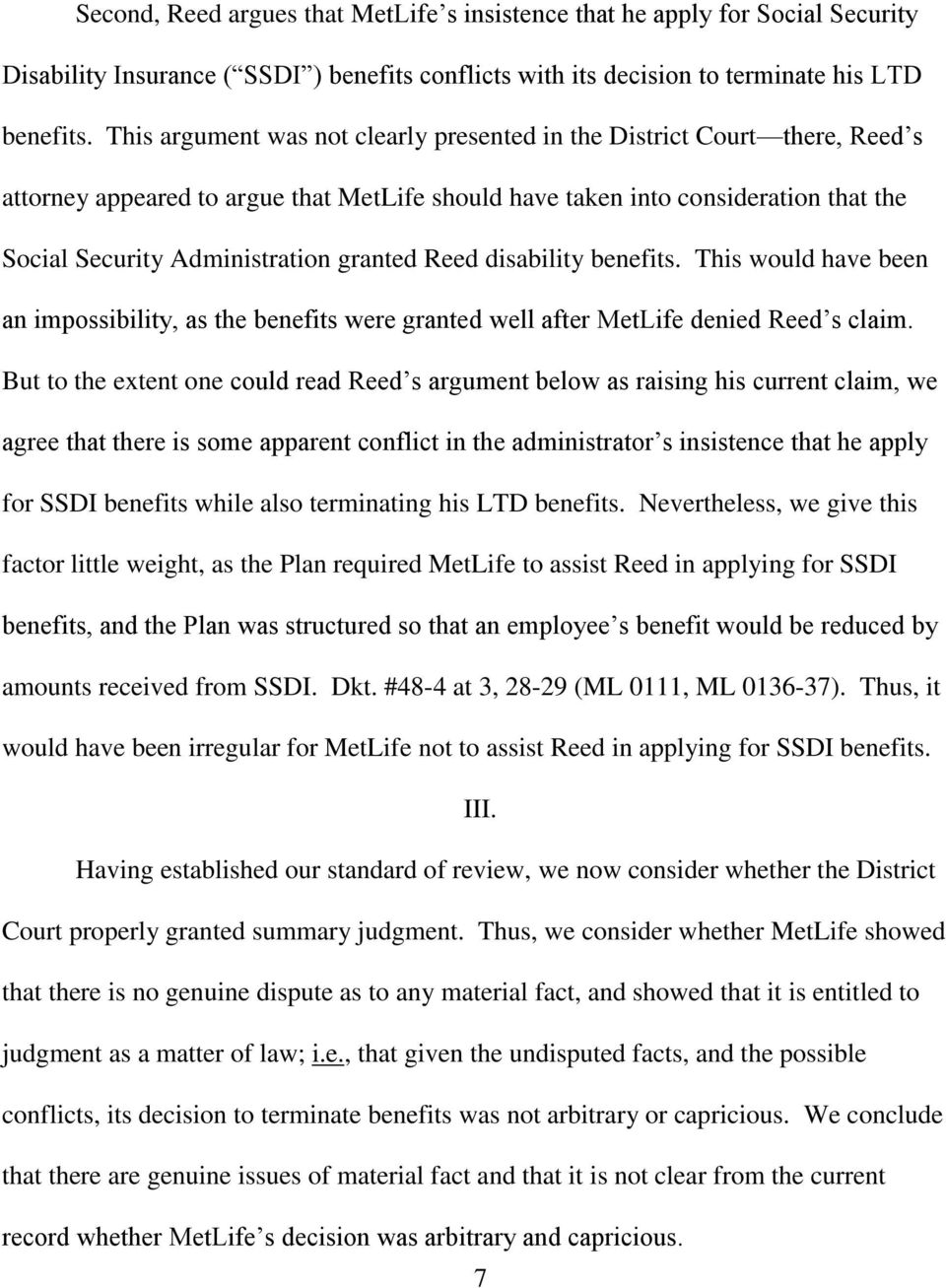 granted Reed disability benefits. This would have been an impossibility, as the benefits were granted well after MetLife denied Reed s claim.