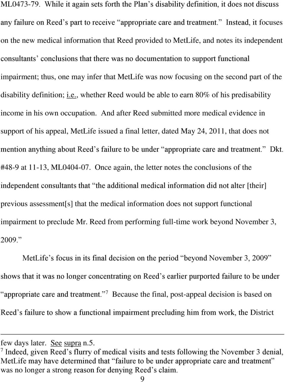 thus, one may infer that MetLife was now focusing on the second part of the disability definition; i.e., whether Reed would be able to earn 80% of his predisability income in his own occupation.