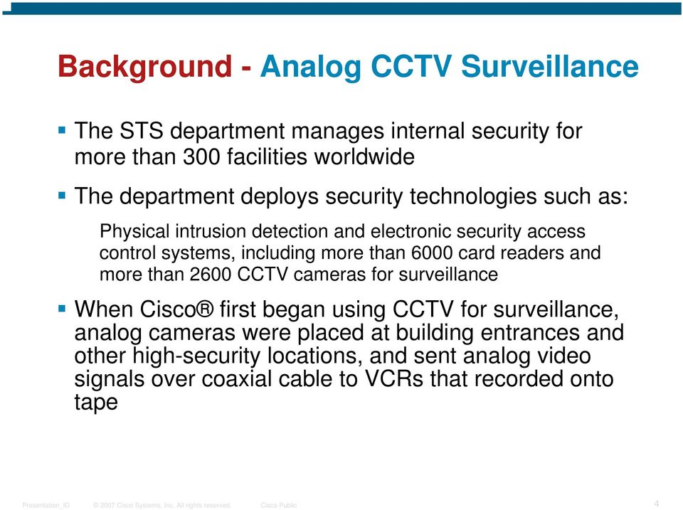 6000 card readers and more than 2600 CCTV cameras for surveillance When Cisco first began using CCTV for surveillance, analog cameras were