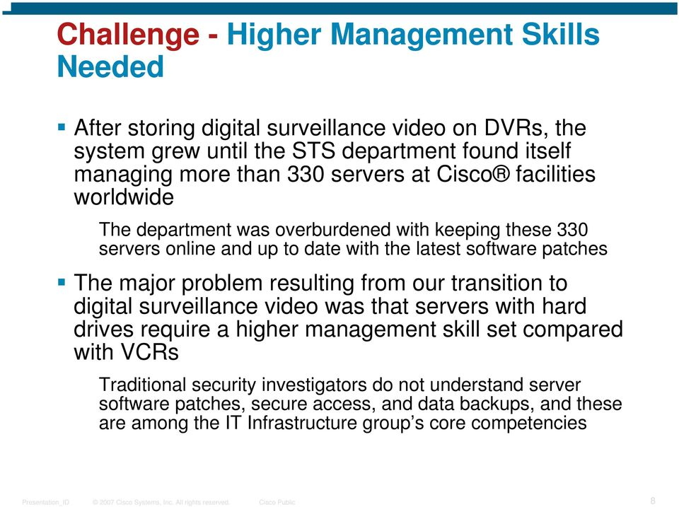 major problem resulting from our transition to digital surveillance video was that servers with hard drives require a higher management skill set compared with VCRs