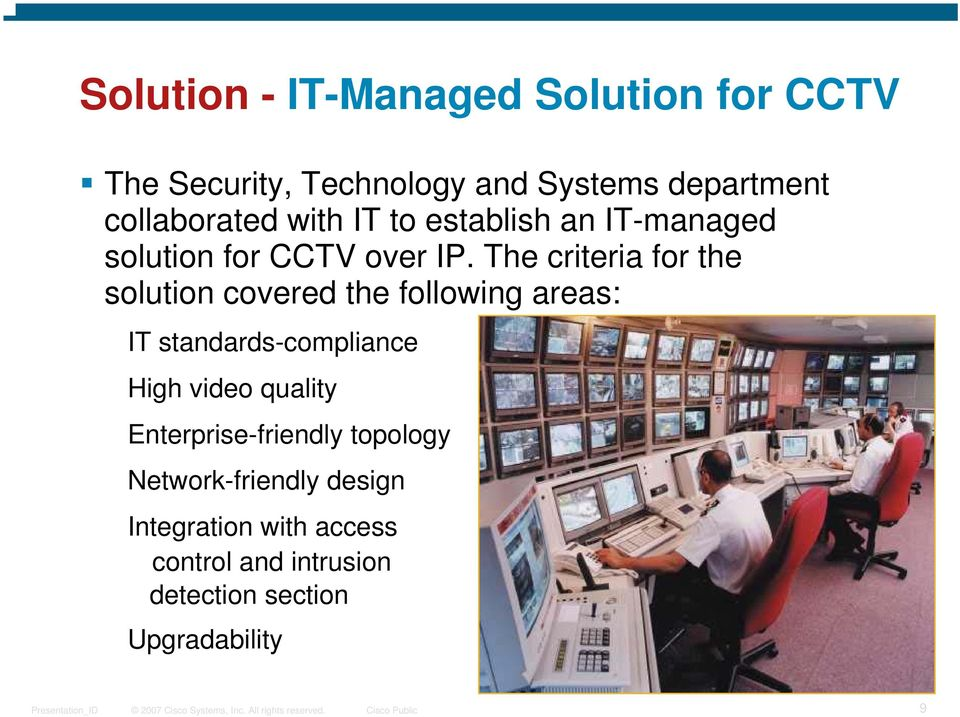 The criteria for the solution covered the following areas: IT standards-compliance High video