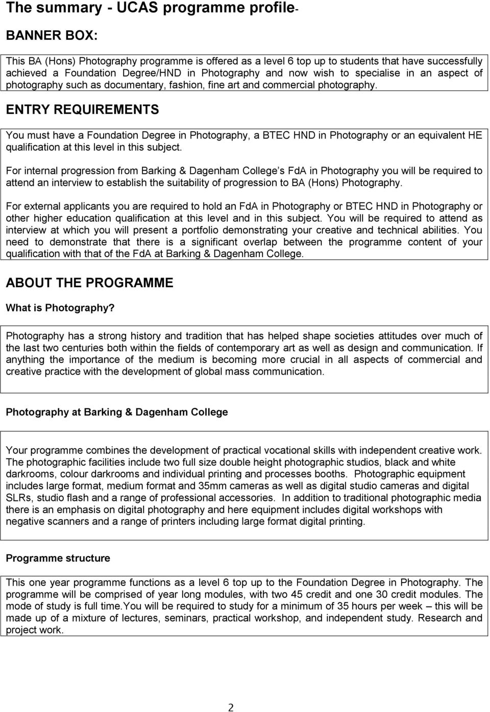 ENTRY REQUIREMENTS You must have a Foundation Degree in Photography, a BTEC HND in Photography or an equivalent HE qualification at this level in this subject.