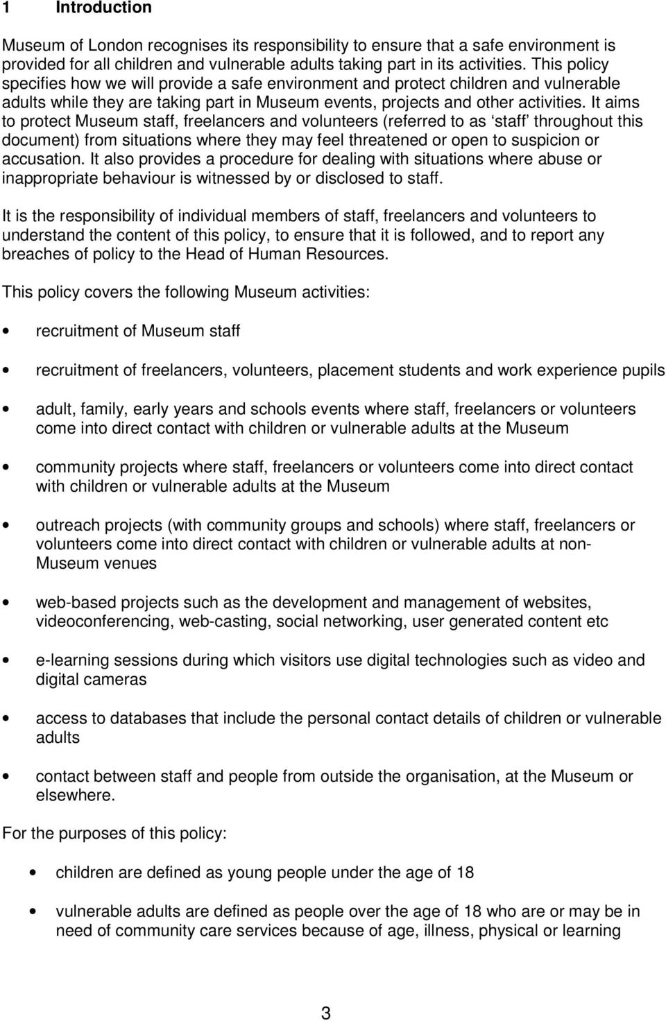 It aims to protect Museum staff, freelancers and volunteers (referred to as staff throughout this document) from situations where they may feel threatened or open to suspicion or accusation.