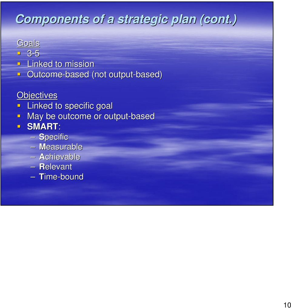 output-based) Objectives Linked to specific goal May be