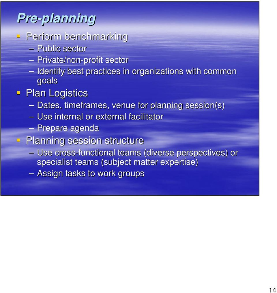 internal or external facilitator Prepare agenda Planning session structure Use cross-functional