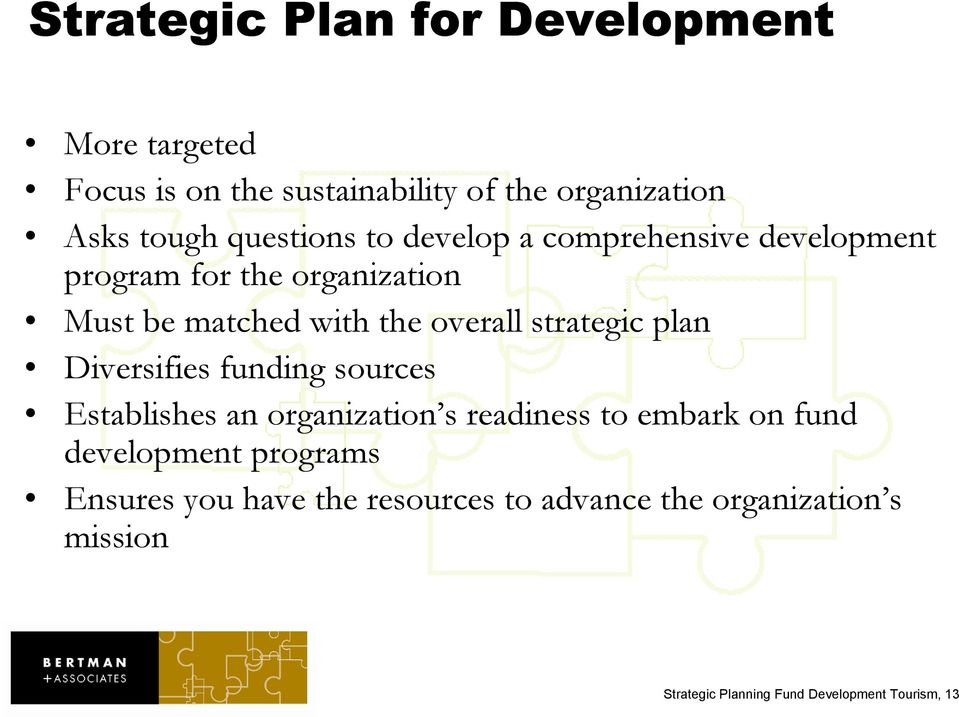 strategic plan Diversifies funding sources Establishes an organization s readiness to embark on fund development
