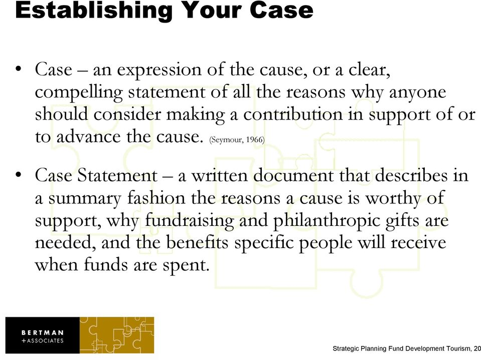 (Seymour, 1966) Case Statement a written document that describes in a summary fashion the reasons a cause is worthy of