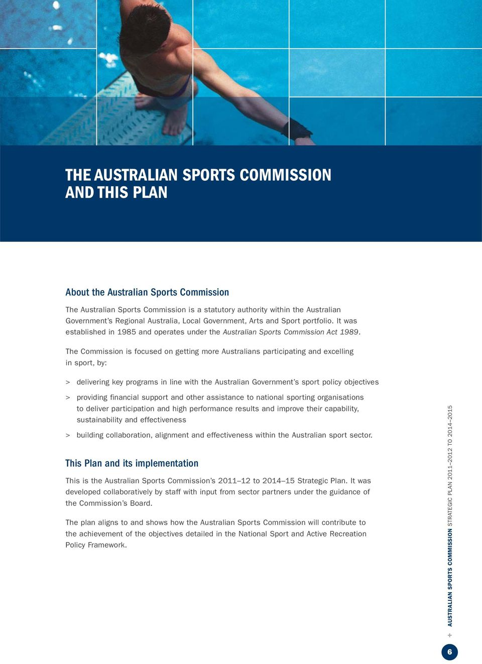 The Commission is focused on getting more Australians participating and excelling in sport, by: > delivering key programs in line with the Australian Government s sport policy objectives > providing