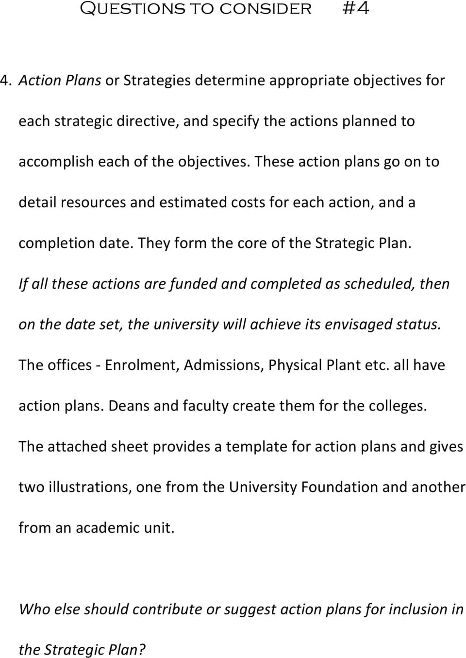 If all these actions are funded and completed as scheduled, then on the date set, the university will achieve its envisaged status. The offices - Enrolment, Admissions, Physical Plant etc.