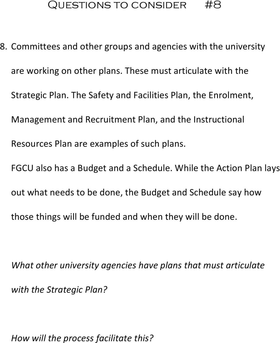 The Safety and Facilities Plan, the Enrolment, Management and Recruitment Plan, and the Instructional Resources Plan are examples of such plans.