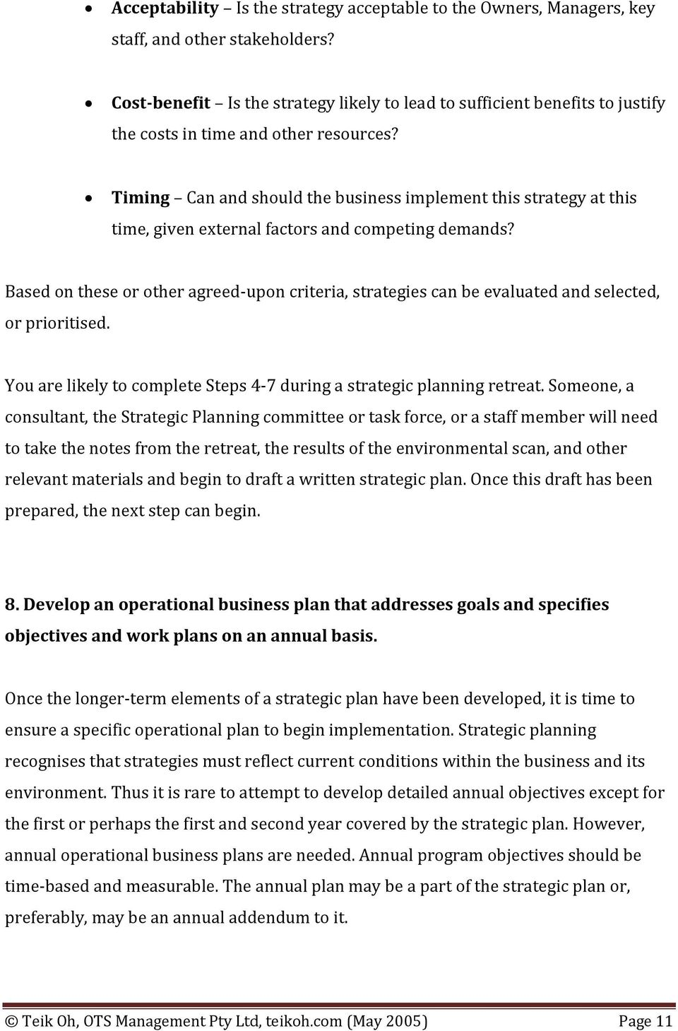 Timing Can and should the business implement this strategy at this time, given external factors and competing demands?