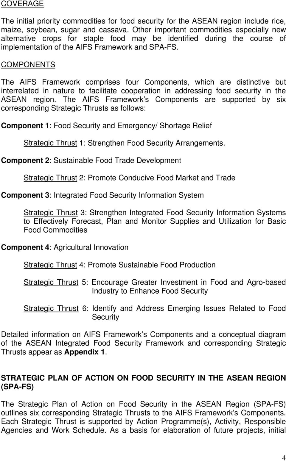 COMPONENTS The AIFS Framework comprises four Components, which are distinctive but interrelated in nature to facilitate cooperation in addressing food security in the ASEAN region.