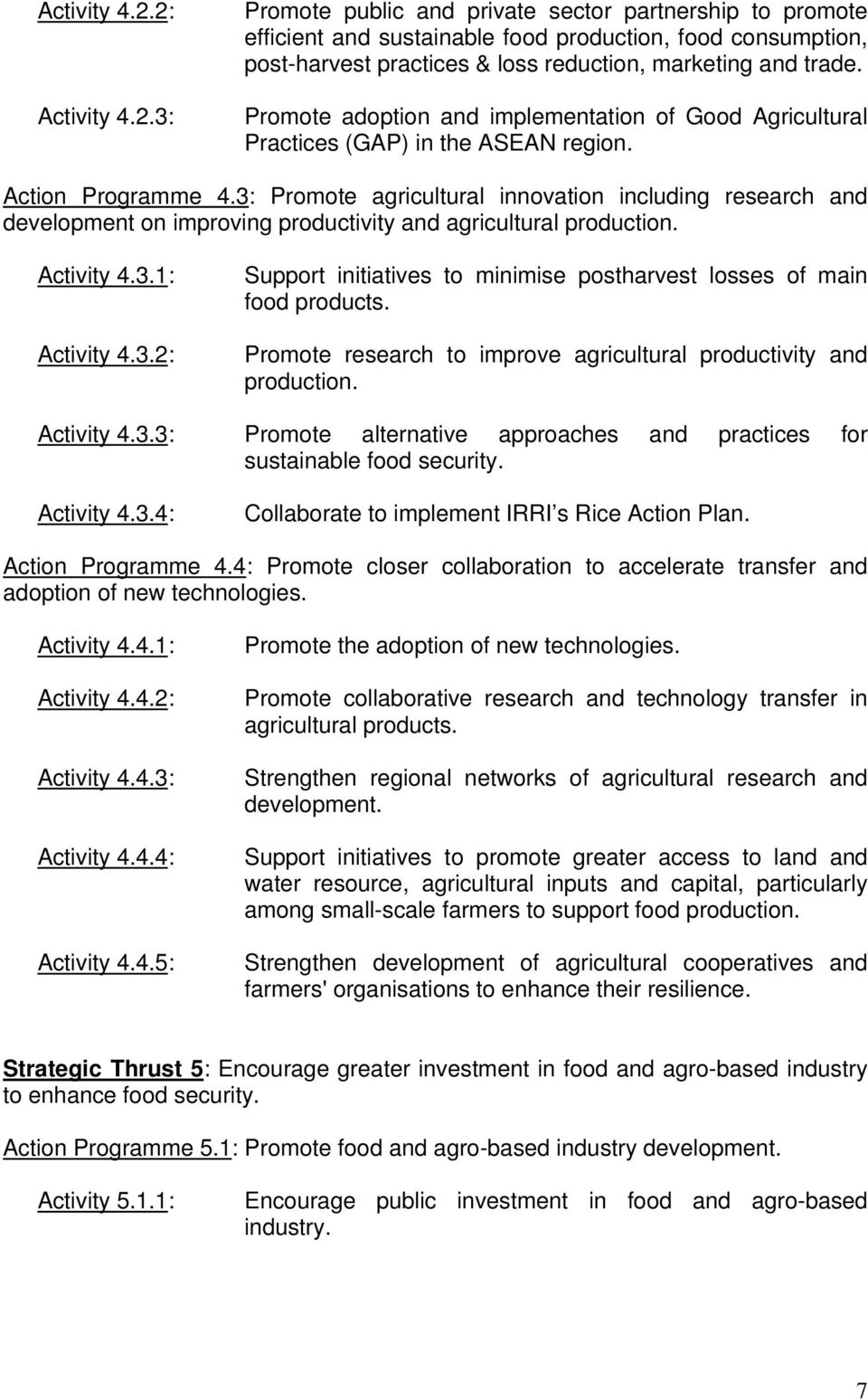 3: Promote agricultural innovation including research and development on improving productivity and agricultural production. Activity 4.3.1: Activity 4.3.2: Support initiatives to minimise postharvest losses of main food products.