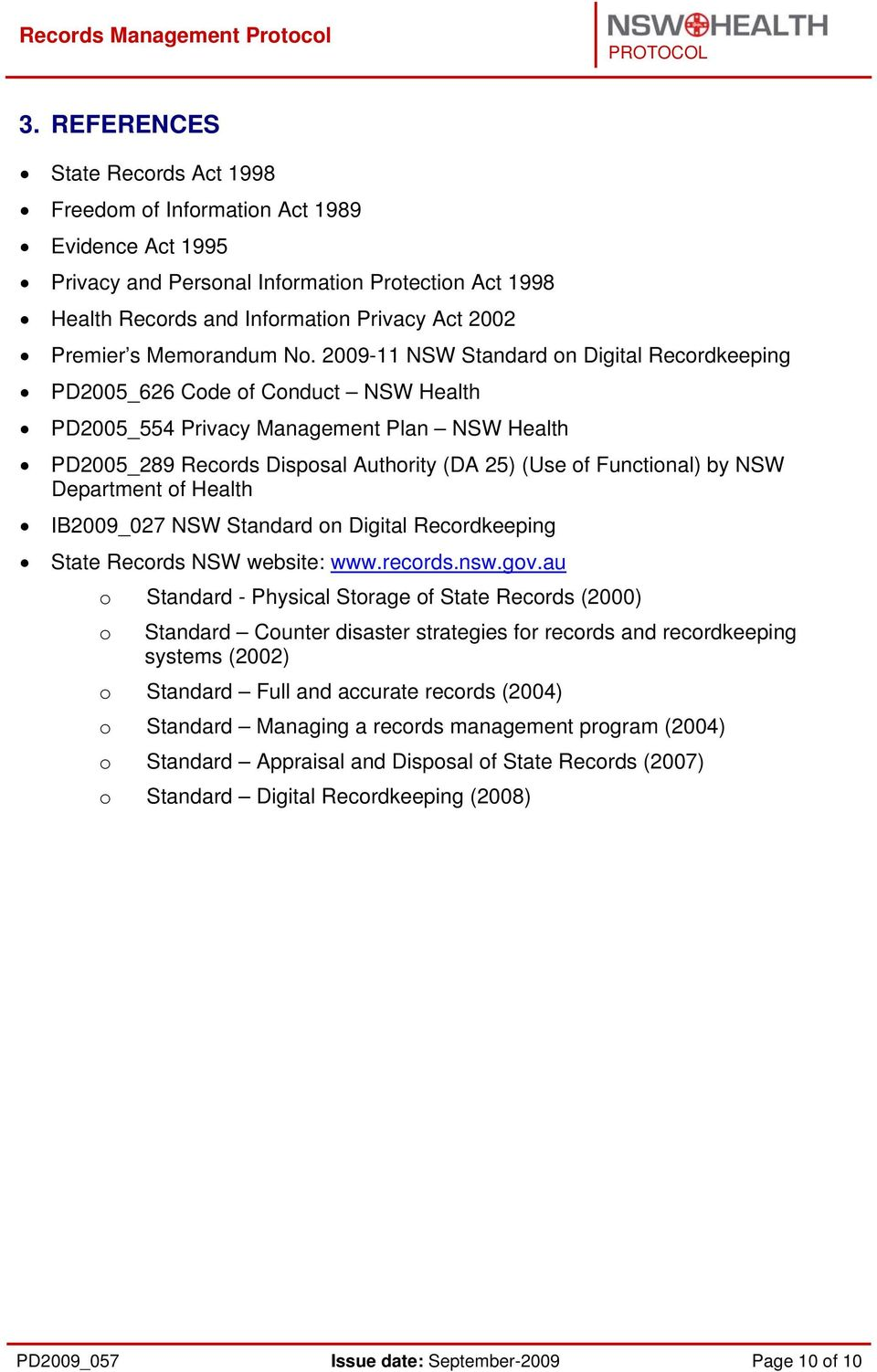 2009-11 NSW Standard on Digital Recordkeeping PD2005_626 Code of Conduct NSW Health PD2005_554 Privacy Management Plan NSW Health PD2005_289 Records Disposal Authority (DA 25) (Use of Functional) by