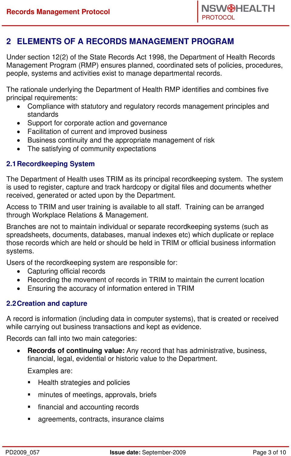 The rationale underlying the Department of Health RMP identifies and combines five principal requirements: Compliance with statutory and regulatory records management principles and standards Support