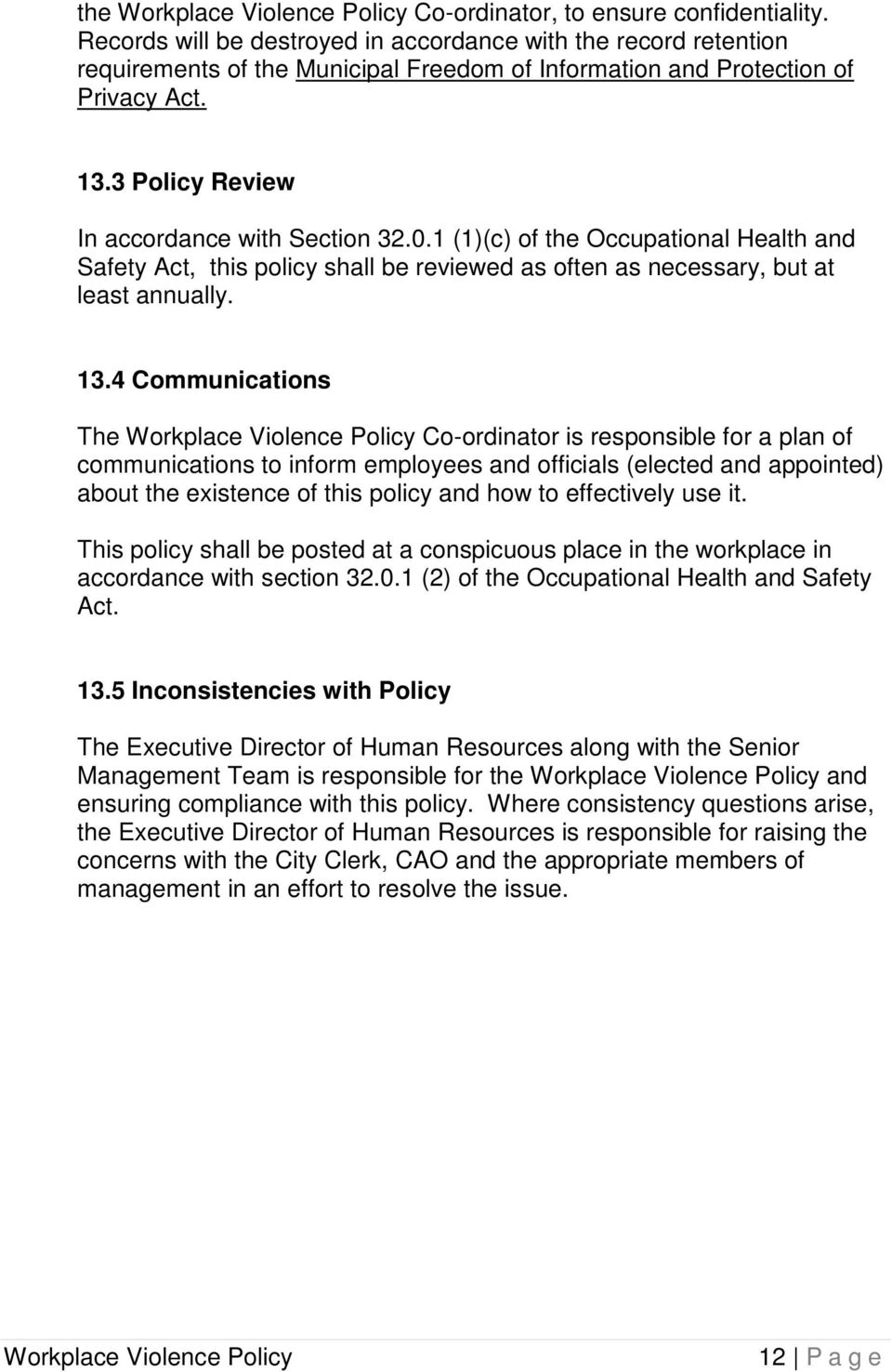 4 Communications The Co-ordinator is responsible for a plan of communications to inform employees and officials (elected and appointed) about the existence of this policy and how to effectively use
