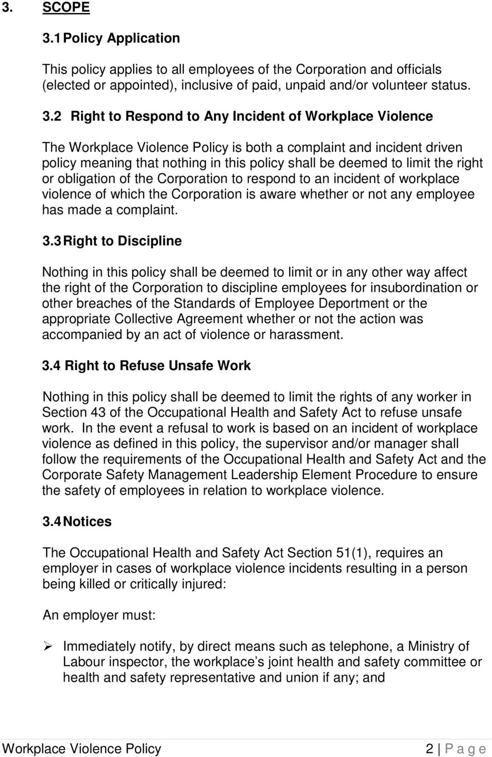 2 Right to Respond to Any Incident of Workplace Violence The is both a complaint and incident driven policy meaning that nothing in this policy shall be deemed to limit the right or obligation of the