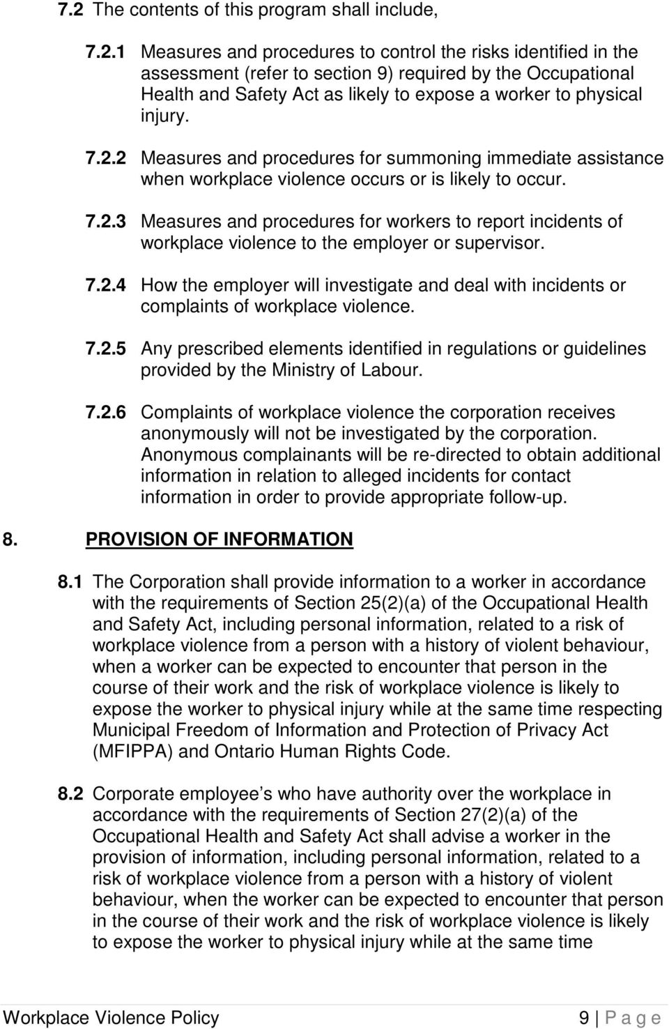 7.2.4 How the employer will investigate and deal with incidents or complaints of workplace violence. 7.2.5 Any prescribed elements identified in regulations or guidelines provided by the Ministry of Labour.