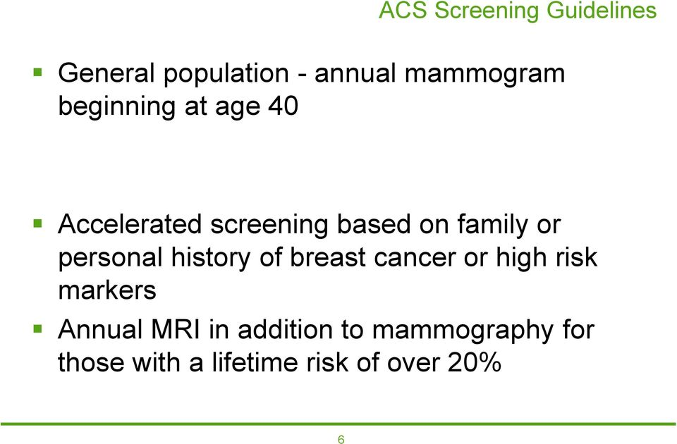 personal history of breast cancer or high risk markers Annual MRI