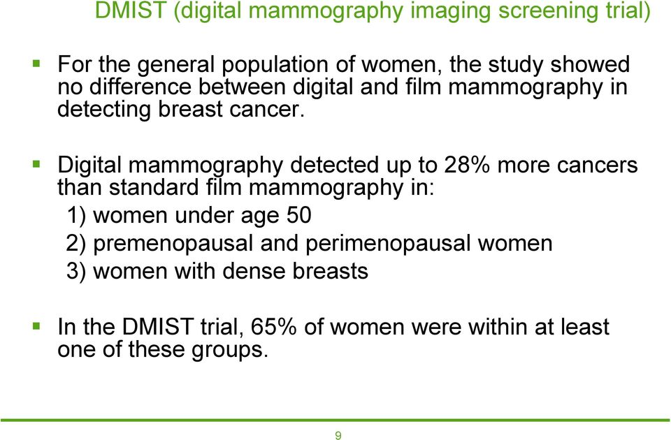 Digital mammography detected up to 28% more cancers than standard film mammography in: 1) women under age 50