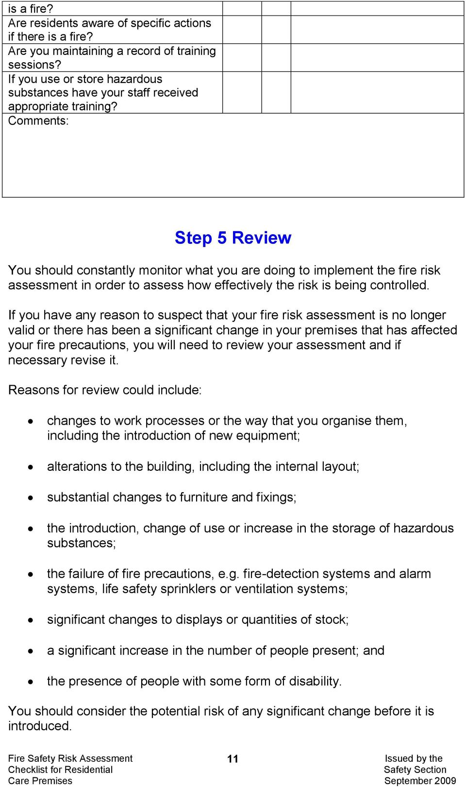 Comments: Step 5 Review You should constantly monitor what you are doing to implement the fire risk assessment in order to assess how effectively the risk is being controlled.