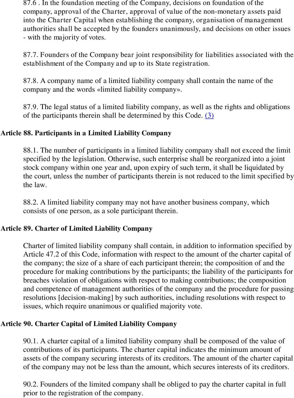 7. Founders of the Company bear joint responsibility for liabilities associated with the establishment of the Company and up to its State registration. 87