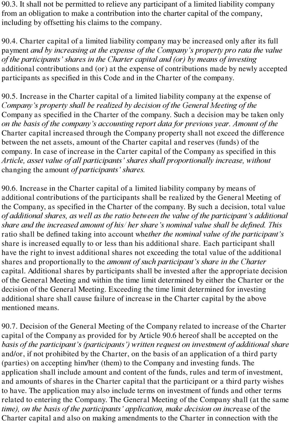 Charter capital of a limited liability company may be increased only after its full payment and by increasing at the expense of the Company s property pro rata the value of the participants shares in