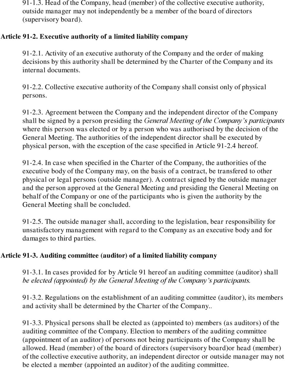 2.1. Activity of an executive authoruty of the Company and the order of making decisions by this authority shall be determined by the Charter of the Company and its internal documents. 91-2.2. Collective executive authority of the Company shall consist only of physical persons.