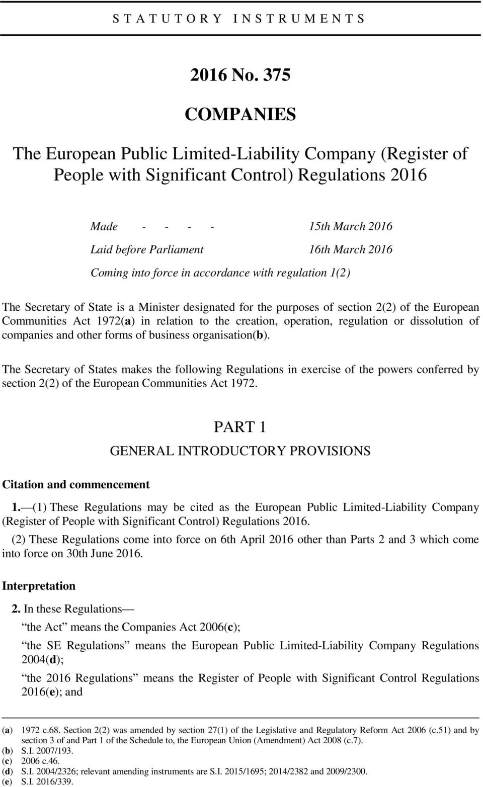 into force in accordance with regulation 1(2) The Secretary of State is a Minister designated for the purposes of section 2(2) of the European Communities Act 1972(a) in relation to the creation,
