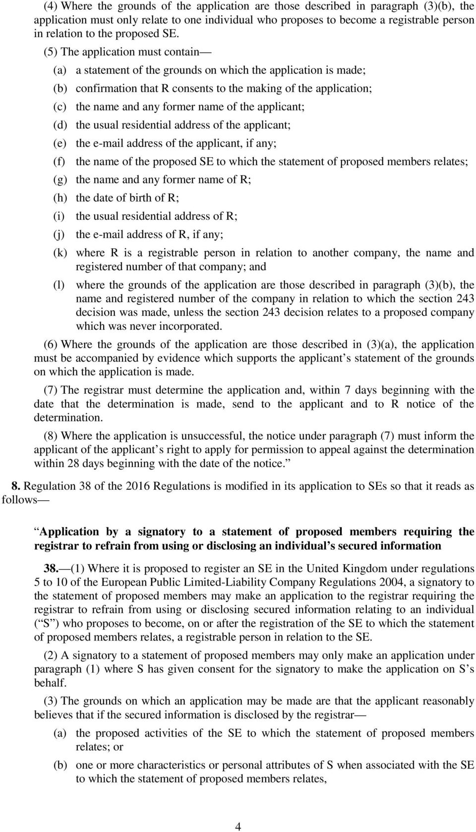 (5) The application must contain (a) a statement of the grounds on which the application is made; (b) confirmation that R consents to the making of the application; (c) the name and any former name