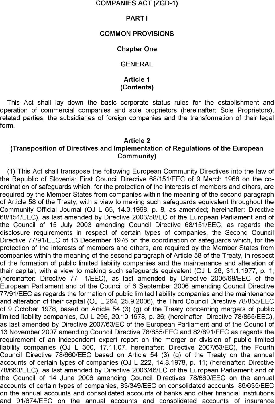 Article 2 (Transposition of Directives and Implementation of Regulations of the European Community) (1) This Act shall transpose the following European Community Directives into the law of the