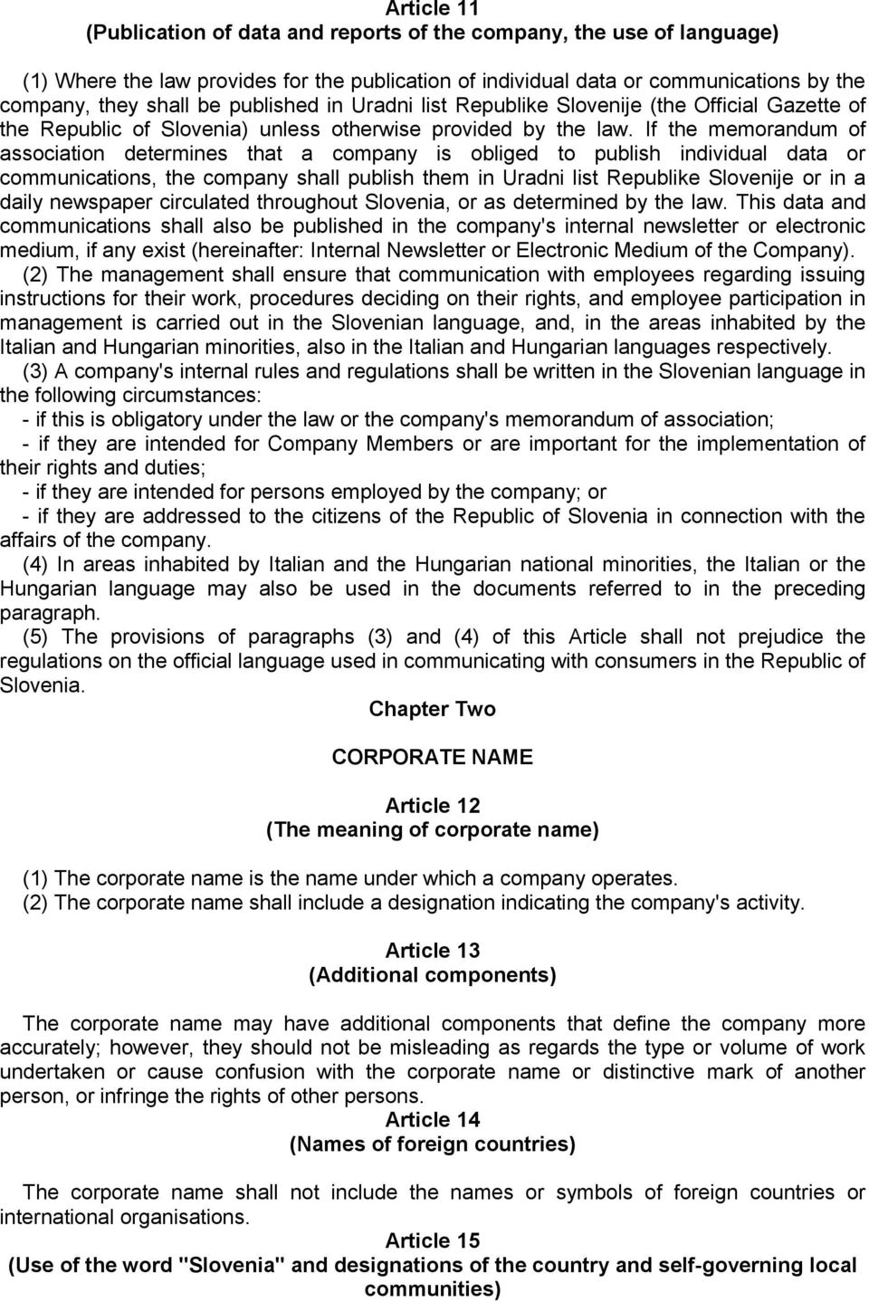 If the memorandum of association determines that a company is obliged to publish individual data or communications, the company shall publish them in Uradni list Republike Slovenije or in a daily