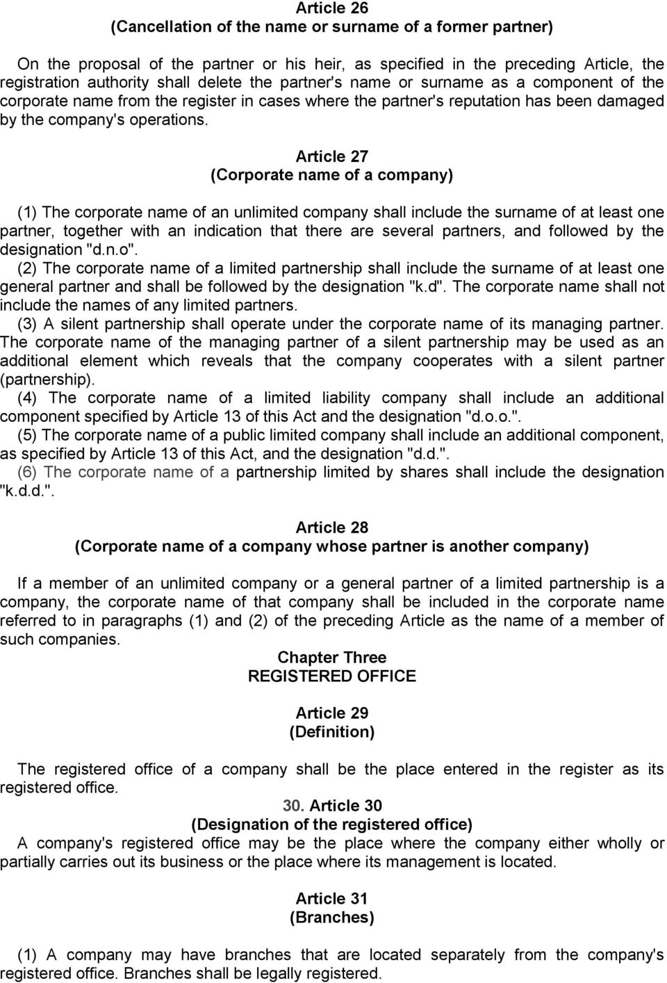 Article 27 (Corporate name of a company) (1) The corporate name of an unlimited company shall include the surname of at least one partner, together with an indication that there are several partners,