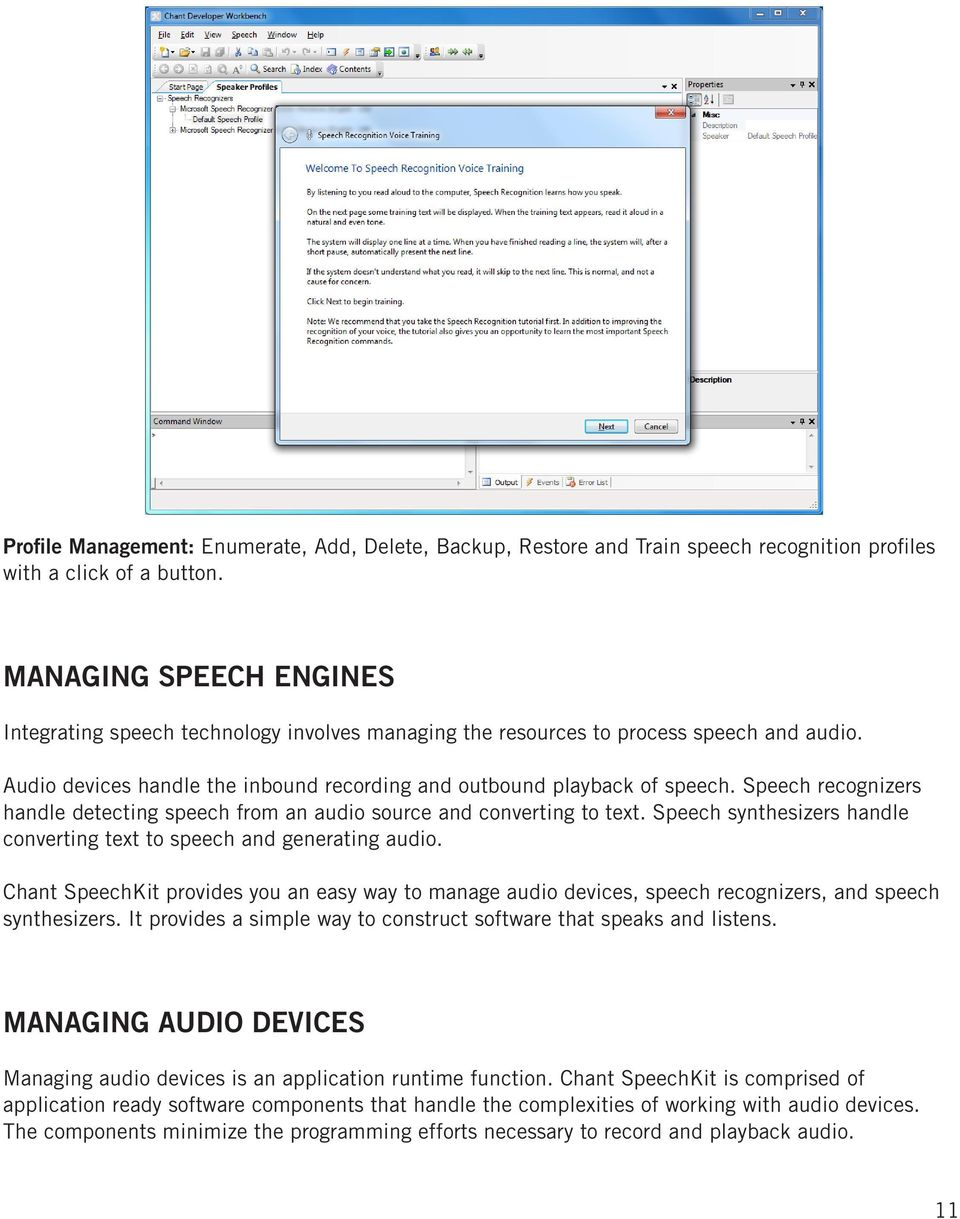 Speech recognizers handle detecting speech from an audio source and converting to text. Speech synthesizers handle converting text to speech and generating audio.