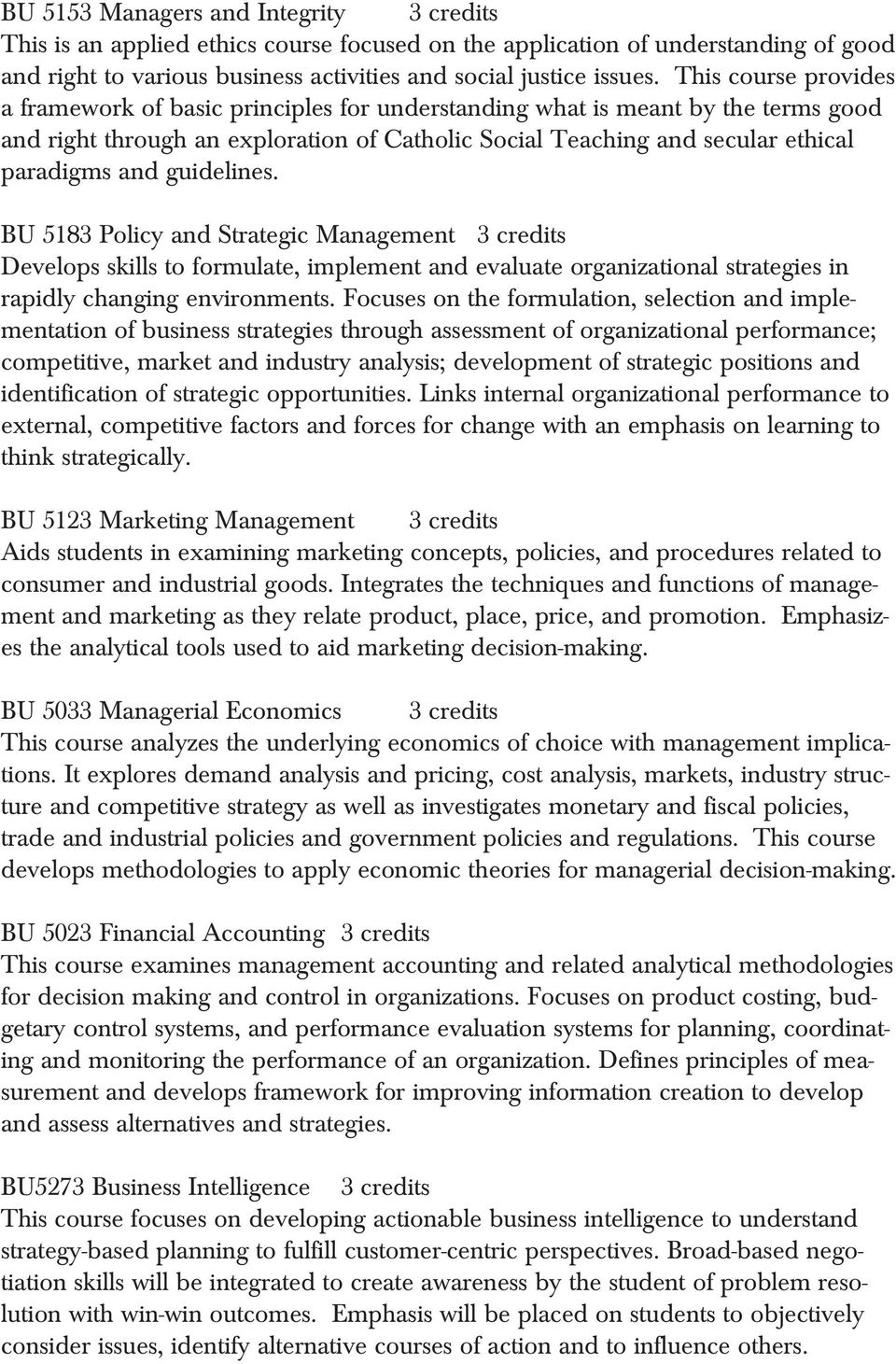 guidelines. BU 5183 Policy and Strategic Management 3 credits Develops skills to formulate, implement and evaluate organizational strategies in rapidly changing environments.