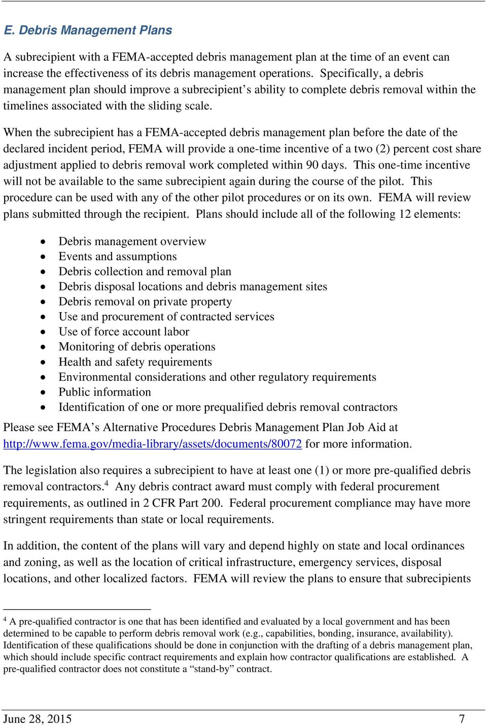 When the subrecipient has a FEMA-accepted debris management plan before the date of the declared incident period, FEMA will provide a one-time incentive of a two (2) percent cost share adjustment