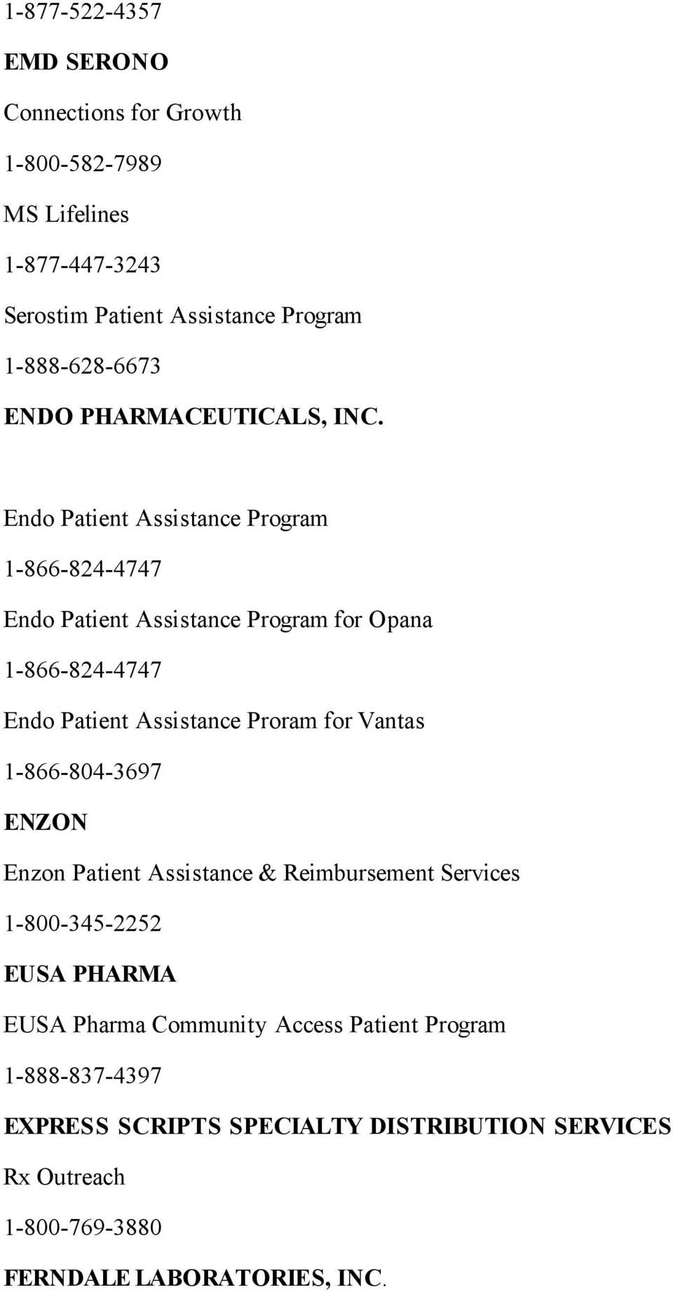 Endo Patient Assistance Program 1-866-824-4747 Endo Patient Assistance Program for Opana 1-866-824-4747 Endo Patient Assistance Proram for