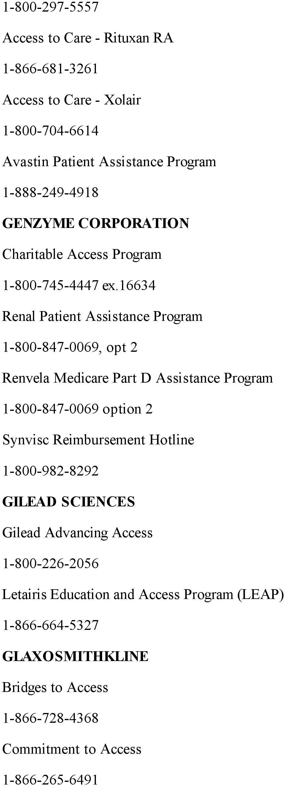 16634 Renal Patient Assistance Program 1-800-847-0069, opt 2 Renvela Medicare Part D Assistance Program 1-800-847-0069 option 2 Synvisc