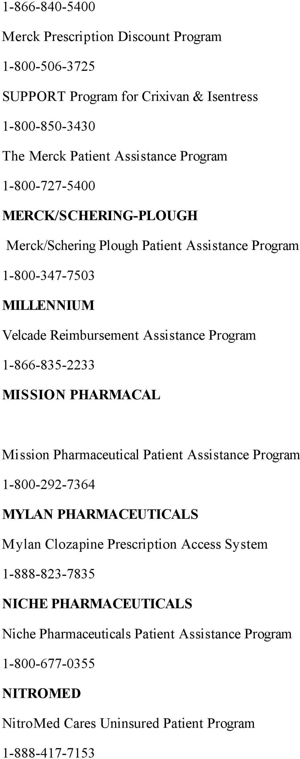 1-866-835-2233 MISSION PHARMACAL Mission Pharmaceutical Patient Assistance Program 1-800-292-7364 MYLAN PHARMACEUTICALS Mylan Clozapine Prescription Access
